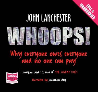 Whoops!: Why Everyone Owes Everyone and No One Can Pay (CD-Audio)