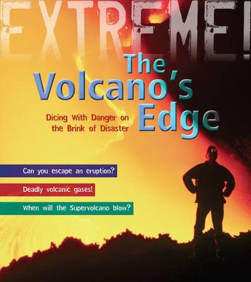 The Volcano's Edge: Danger on the Brink of Disaster - Extreme! (Hardback)