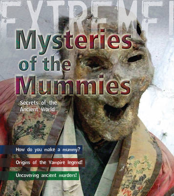 Mummies: Mysteries of the Ancient World - Extreme! (Hardback)