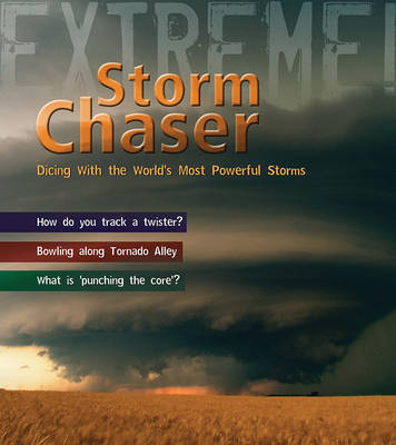 Storm Chaser!: Dicing with the World's Most Deadly Storms - Extreme! (Hardback)