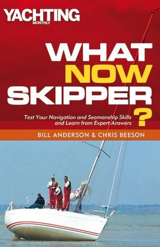 What Now Skipper?: Test Your Navigation and Seamanship Skills and Learn from Expert Answers - Yachting Monthly (Paperback)