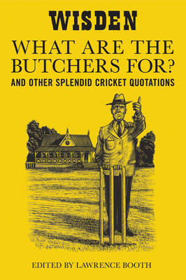 """What are the Butchers For?"": And Other Splendid Cricket Quotations (Hardback)"