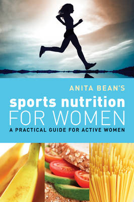 Anita Bean's Sports Nutrition for Women: A Practical Guide for Active Women (Paperback)