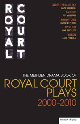"The Methuen Drama Book of Royal Court Plays 2000-2010: ""Under the Blue Sky"", ""Fallout"", ""Motortown"", ""My Child"", ""Enron"" - Play Anthologies (Paperback)"