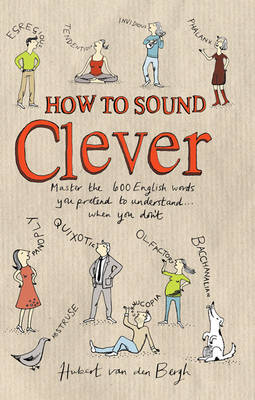 How to Sound Clever: Master the 600 English Words You Pretend to Understand...When You Don't (Hardback)