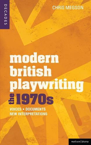 Modern British Playwriting: The 1970s: Voices, Documents, New Interpretations - Decades of Modern British Playwriting (Paperback)