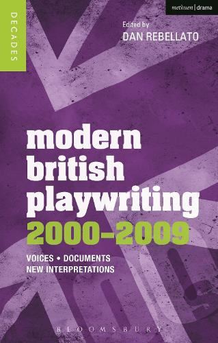 Modern British Playwriting: 2000-2009: Voices, Documents, New Interpretations - Decades of Modern British Playwriting (Paperback)