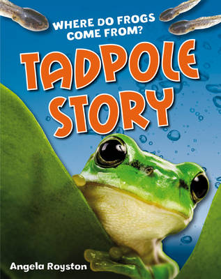 Tadpole Story: Age 6-7, Above Average Readers - White Wolves Non Fiction (Paperback)
