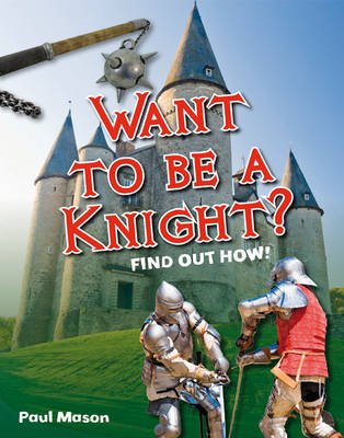 Want to be a Knight?: Age 6-7, Below Average Readers - White Wolves Non Fiction (Paperback)