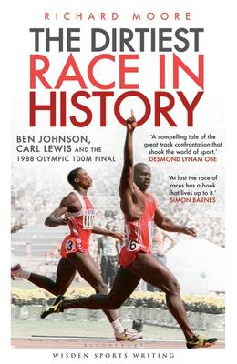 The Dirtiest Race in History: Ben Johnson, Carl Lewis and the 1988 Olympic 100m Final - Wisden Sports Writing (Hardback)