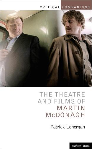 The Theatre and Films of Martin McDonagh - Critical Companions (Paperback)
