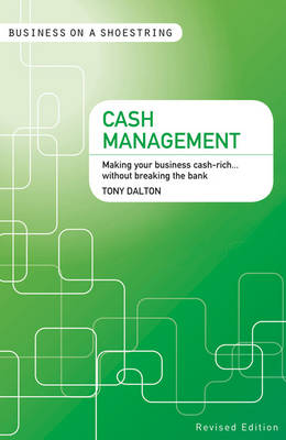 Cash Management: Making Your Business Cash-Rich...Without Breaking the Bank - Business on a Shoestring (Paperback)