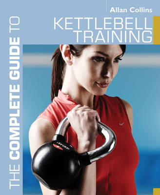 The Complete Guide to Kettlebell Training - Complete Guides (Paperback)