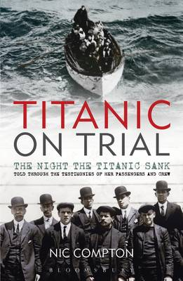 Titanic on Trial: The Night the Titanic Sank, Told Through the Testimonies of Her Passengers and Crew (Paperback)