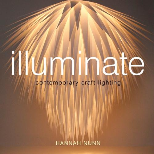 Illuminate: Contemporary Craft Lighting (Paperback)