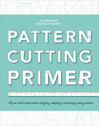 The Pattern Cutting Primer: All You Need to Know About Designing, Adapting & Customising Sewing Patterns (Paperback)