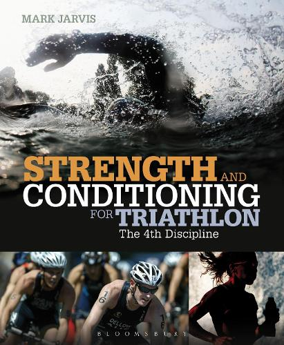 Strength and Conditioning for Triathlon: The 4th Discipline (Paperback)