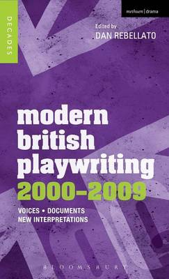 Modern British Playwriting: 2000-2009: Voices, Documents, New Interpretations - Decades of Modern British Playwriting (Hardback)