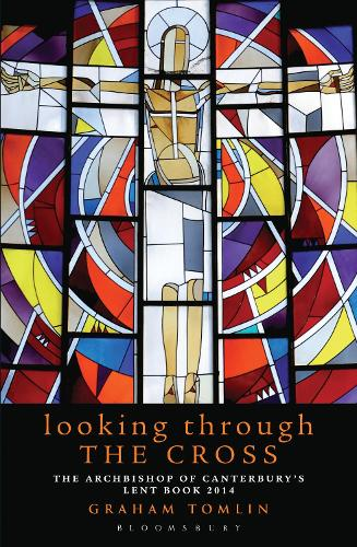 Looking Through the Cross: The Archbishop of Canterbury's Lent Book 2014 (Paperback)