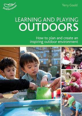 Learning and Playing Outdoors: How to Plan and Create an Inspiring Outdoor Environment - Practitioners' Guides (Paperback)