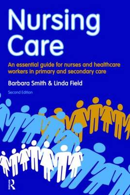 Nursing Care: An Essential Guide for Nurses and Healthcare Workers in Primary and Secondary Care (Paperback)