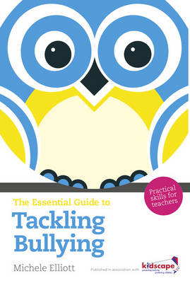 The Essential Guide to Tackling Bullying: Practical Skills for Teachers - The Essential Guides (Paperback)
