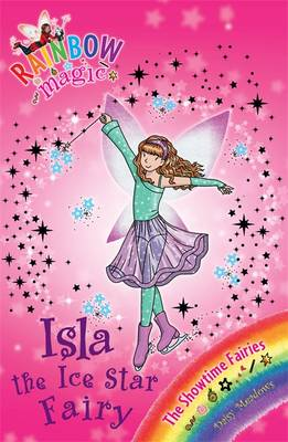 Isla the Ice Star Fairy: Book 6: The Showtime Fairies - Rainbow Magic: The Showtime Fairies No. 104 (Paperback)