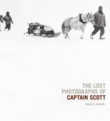 The Lost Photographs of Captain Scott (Hardback)