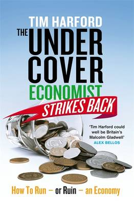 The Undercover Economist Strikes Back: How to Run or Ruin an Economy (Hardback)