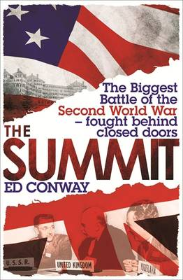 The Summit: The Biggest Battle of the Second World War - Fought Behind Closed Doors (Hardback)