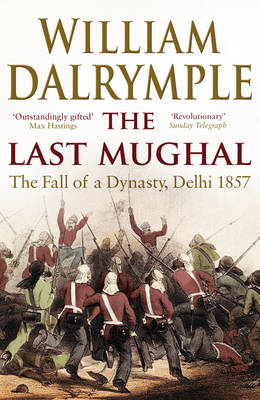 The Last Mughal: The Fall of Delhi, 1857 (Paperback)