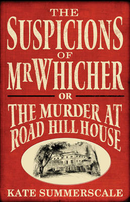 The Suspicions of Mr. Whicher: Or the Murder at Road Hill House (Hardback)