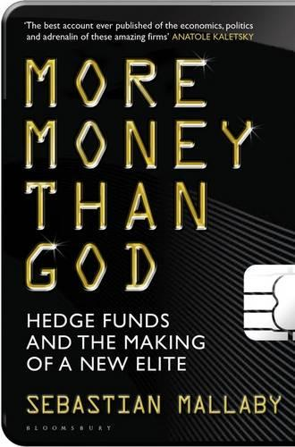 More Money Than God: Hedge Funds and the Making of the New Elite (Paperback)