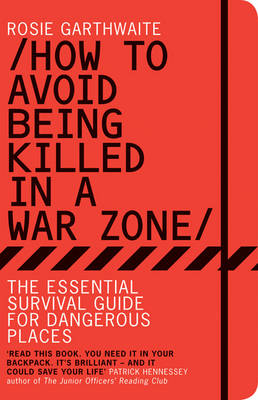 How to Avoid Being Killed in a Warzone: The Essential Survival Guide for Dangerous Places (Paperback)
