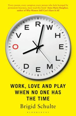 Overwhelmed: Work, Love and Play When No One Has the Time (Paperback)