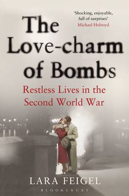 The Love-Charm of Bombs: Restless Lives in the Second World War (Paperback)