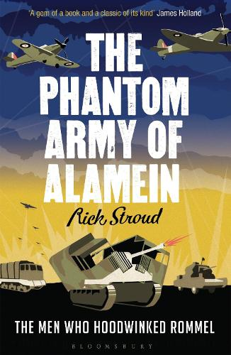 The Phantom Army of Alamein: The Men Who Hoodwinked Rommel (Paperback)