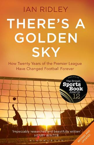 There's a Golden Sky: How Twenty Years of the Premier League Have Changed Football Forever (Paperback)