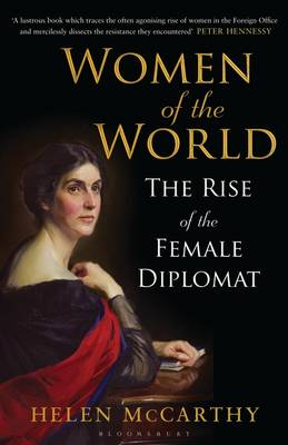 Women of the World: The Rise of the Female Diplomat (Hardback)