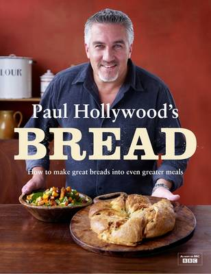 Paul Hollywood's Bread: How to Make Great Breads into Even Greater Meals (Hardback)