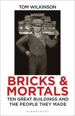 Bricks and Mortals: Ten Great Buildings and the People They Made (Hardback)