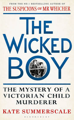 The Wicked Boy: The Mystery of a Victorian Child Murderer (Hardback)