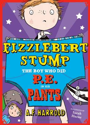 Fizzlebert Stump: The Boy Who Did P.E. in His Pants (Paperback)