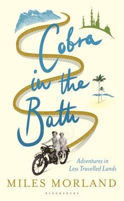 Cobra in the Bath: Adventures in Less Travelled Lands (Hardback)