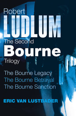 Robert Ludlum: The Second Bourne Trilogy: The Bourne Legacy, the Bourne Betrayal, the Bourne Sanction (Paperback)