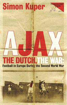 Ajax, the Dutch, the War: Football in Europe During the Second World War (Paperback)