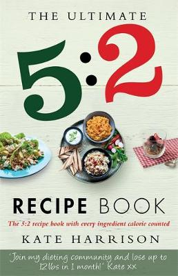 The Ultimate 5:2 Diet Recipe Book: Easy, Calorie-Counted Fast Day Meals You'll Love (Paperback)