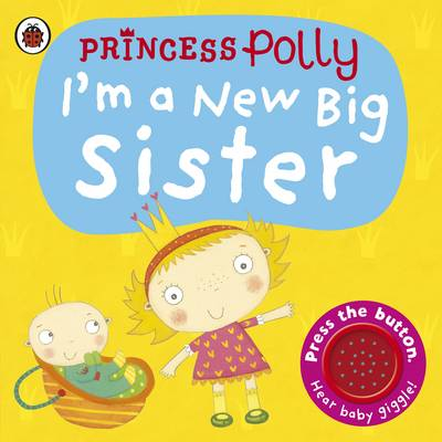 I'm a New Big Sister: A Princess Polly Book (Board book)