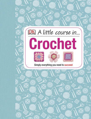 A Little Course in Crochet (Hardback)