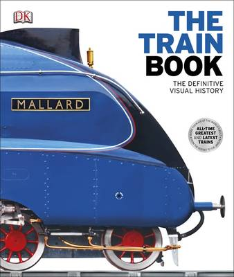 The Train Book: The Definitive Visual History (Hardback)